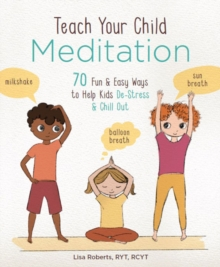 Teach Your Child Meditation : 70+ Fun & Easy Ways to Help Kids De-Stress and Chill Out, Kit Book