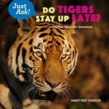 Do Tigers Stay Up Late? : ... and Other Tiger-ific Questions, Hardback Book