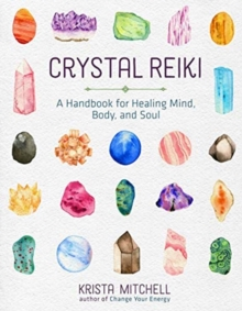 Crystal Reiki : A Handbook for Healing Mind, Body, and Soul, Paperback / softback Book