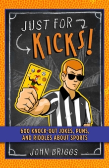 Just for Kicks! : 600 Knock-Out Jokes, Puns & Riddles about Sports, Paperback / softback Book