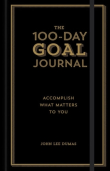 The 100-Day Goal Journal : Accomplish What Matters to You, Hardback Book