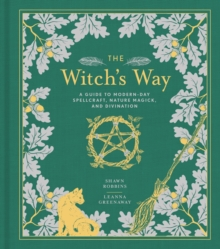 The Witch's Way : A Guide to Modern-Day Spellcraft, Nature Magick, and Divination, Hardback Book