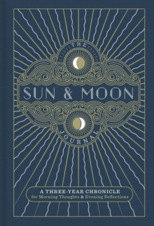 The Sun & Moon Journal : A Three-Year Chronicle for Morning Thoughts & Evening Reflections, Hardback Book