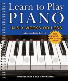 Learn to Play Piano in Six Weeks or Less: Intermediate Level, Paperback / softback Book