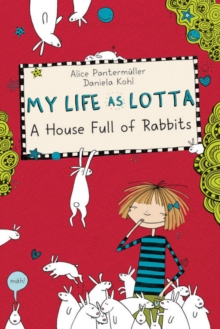 My Life As Lotta : A House Full Of Rabbits, Hardback Book