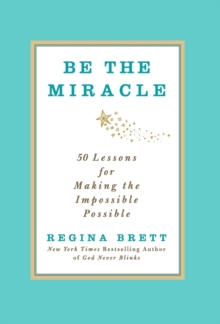Be the Miracle : 50 Lessons for Making the Impossible Possible, Hardback Book