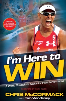I'm Here To Win : A World Champion's Advice for Peak Performance, Paperback Book