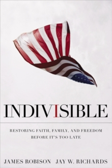 Indivisible : Restoring Faith, Family, and Freedom Before It's Too Late, Paperback / softback Book