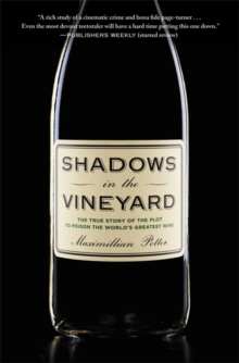 Shadows in the Vineyard : The True Story of a Plot to Poison the World's Greatest Wine, Paperback / softback Book