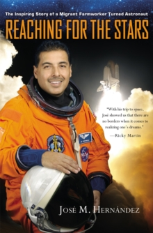 Reaching for the Stars : The Inspiring Story of a Migrant Farmworker Turned Astronaut, Hardback Book