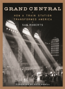 Grand Central : How a Train Station Transformed America, Hardback Book