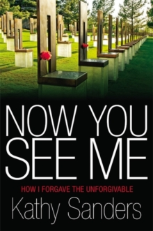 Now You See Me : How I Forgave the Unforgivable, Hardback Book