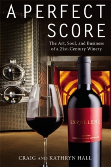 A Perfect Score : The Art, Soul and Business of a 21st Century Winery, Hardback Book