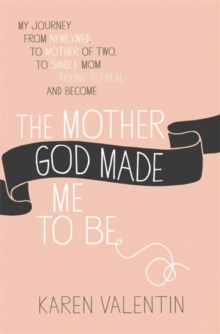 The Mother God Made Me To Be, Paperback / softback Book
