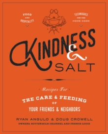 Kindness & Salt : Recipes for the Care and Feeding of Your Friends and Neighbors, Hardback Book
