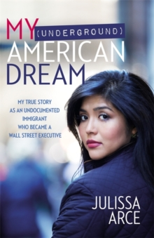 My (Underground) American Dream : My True Story as an Undocumented Immigrant Who Became a Wall Street Executive, Hardback Book