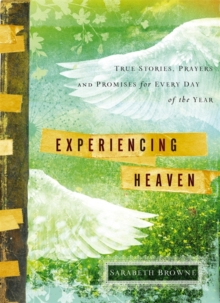 Experiencing Heaven : True Stories, Prayers, and Promises for Every Day of the Year, Hardback Book