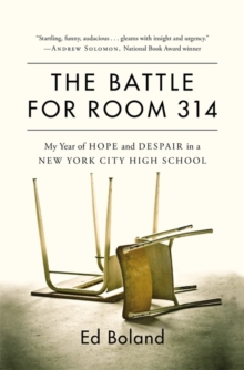 The Battle for Room 314 : My Year of Hope and Despair in a New York City High School, Hardback Book