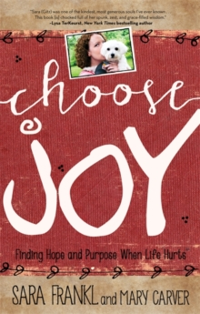 Choose Joy : Finding Hope and Purpose When Life Hurts, Paperback / softback Book