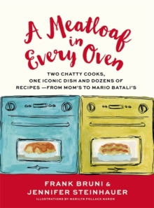 A Meatloaf in Every Oven : Two Chatty Cooks, One Iconic Dish and Dozens of Recipes-from Mom's to Mario Batali's, Hardback Book