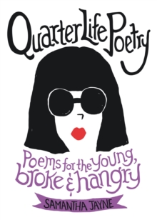 Quarter Life Poetry : Poems for the Young, Broke and Hangry, EPUB eBook