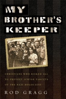My Brother's Keeper : Christians Who Risked All to Protect Jewish Targets of the Nazi Holocaust, Hardback Book