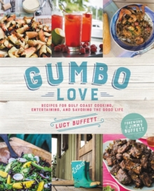 Gumbo Love : Recipes for Gulf Coast Cooking, Entertaining, and Savoring the Good Life, Hardback Book