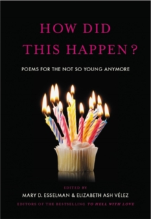 How Did This Happen? : Poems for the Not So Young Anymore, Hardback Book