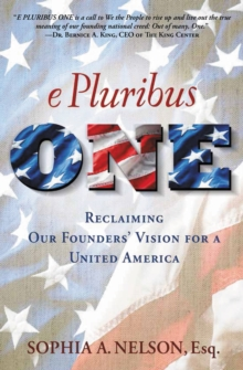 E Pluribus One : Rediscovering Our Founders' Vision for a United America, Hardback Book