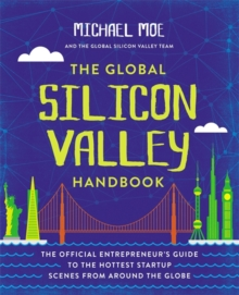 The Global Silicon Valley Handbook : The Official Entrepreneur's Guide to the Hottest Startup Scenes from around the Globe, Paperback / softback Book