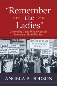 Remember the Ladies : Celebrating Those Who Fought for Freedom at the Ballot Box, Paperback / softback Book