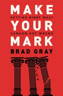 Make Your Mark : Getting Right What Samson Got Wrong, Paperback / softback Book
