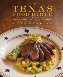 The Texas Food Bible : From Legendary Dishes to New Classics, Hardback Book