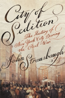 City of Sedition : The History of New York City during the Civil War, Paperback Book