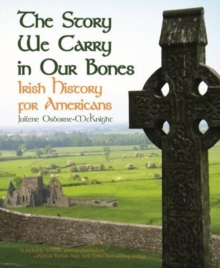 Story We Carry in Our Bones, The : Irish History for Americans, Hardback Book
