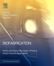 Biofabrication : Microand Nano-fabrication, Printing, Patterning and Assemblies, Hardback Book