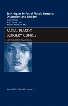Techniques in Facial Plastic Surgery: Discussion and Debate, An Issue of Facial Plastic Surgery Clinics, Hardback Book