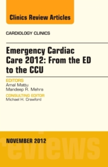 Emergency Cardiac Care 2012: From the ED to the CCU, An Issue of Cardiology Clinics, Hardback Book
