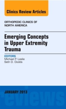 Emerging Concepts in Upper Extremity Trauma, An Issue of Orthopedic Clinics, Hardback Book