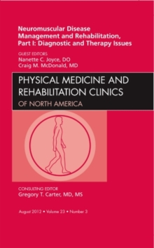 Neuromuscular Disease Management and Rehabilitation, Part I: Diagnostic and Therapy Issues, an Issue of Physical Medicine and Rehabilitation Clinics, Hardback Book