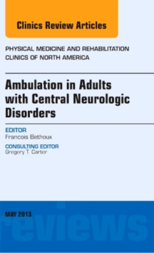 Ambulation in Adults with Central Neurologic Disorders, An Issue of Physical Medicine and Rehabilitation Clinics, Book Book