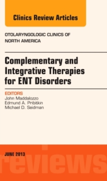 Complementary and Integrative Therapies for ENT Disorders, An Issue of Otolaryngologic Clinics, Hardback Book