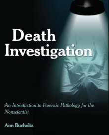 Death Investigation : An Introduction to Forensic Pathology for the Nonscientist, Paperback / softback Book