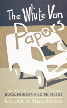 The White Van Papers : Tales of London Today: Bugs, Murder and Privilege, Paperback / softback Book
