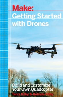 Getting Started with Drones : Build and Customize Your Own Quadcopter, Paperback Book