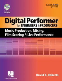 Digital Performer for Engineers and Producers : Music Production, Mixing, Film Scoring, and Live Performance, Mixed media product Book