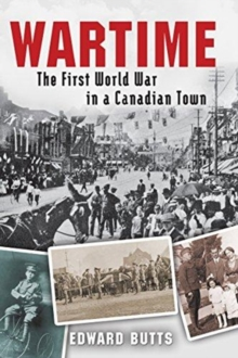 Wartime : The First World War in a Canadian Town, Hardback Book