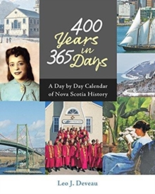 400 Years in 365 Days : A Day by Day Calendar of Nova Scotia History, Hardback Book
