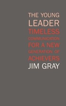 The Young Leader : Timeless Communication for a New Generation of Achievers, Paperback Book