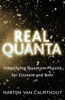 Real Quanta : Simplifying Quantum Physics for Einstein and Bohr, Paperback / softback Book